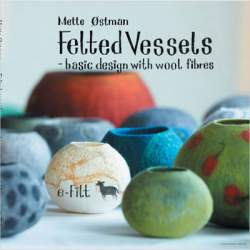 Felted Vessels by Mette Ostman