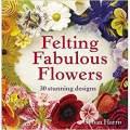 Felting Fabulous Flowers by Gillian Harris