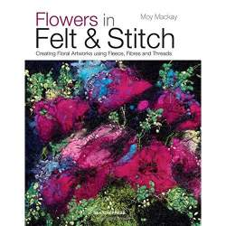 Flowers in Felt and Stitch by Moy Mackay