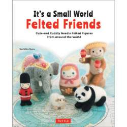 It's A Small World Felted Friends by Sachiko Susa - Tuttle