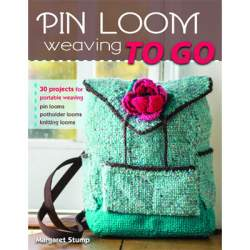 Pin Loom Weaving To Go by Margaret Stump