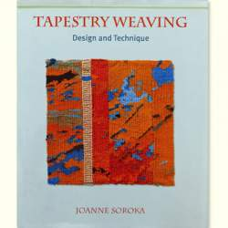 Tapestry Weaving Design and Technique by Joanna Soroka