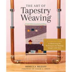 The Art of Tapestry Weaving by Rebecca Mezoff