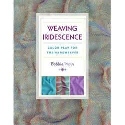 Weaving Iridescence by Bobbie Irwin